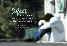Defeat is only an option if you accept it.