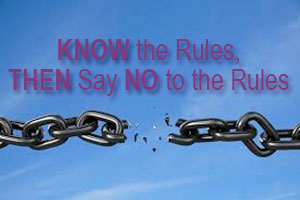 Know the rules, then say no to the rules
